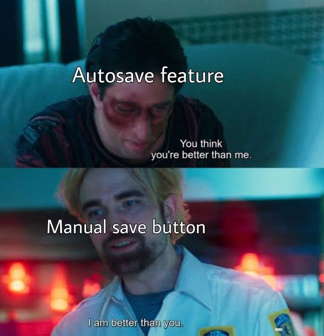 Photo caption - Autosave feature You think you're better than me. Manual save button I am better than you. SUE