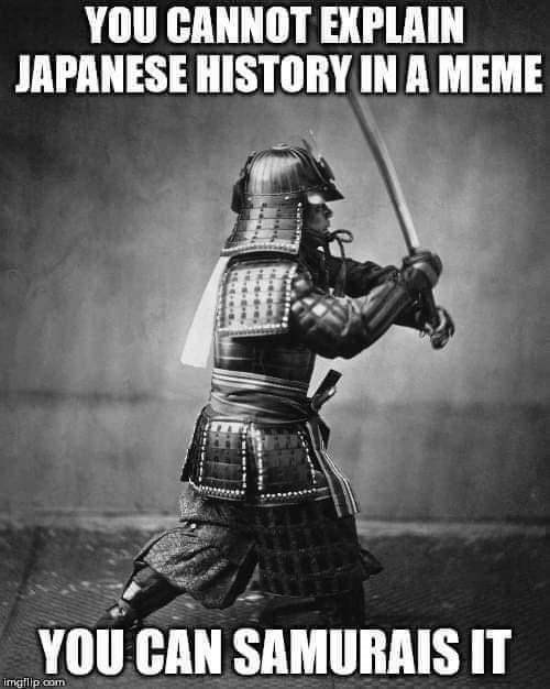 Poster - YOU CANNOT EXPLAIN JAPANESE HISTORY IN A MEME YOU CAN SAMURAIS IT imgflip.com