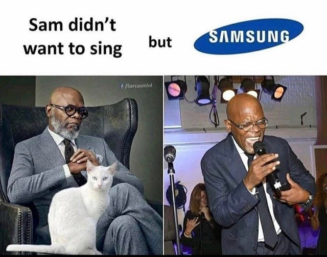 Photo caption - Sam didn't but SAMSUNG want to sing f /Sarcasmlol