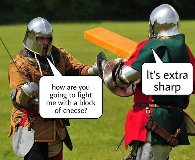 Middle ages - It's extra how are you sharp you going to fight me with a block of cheese?