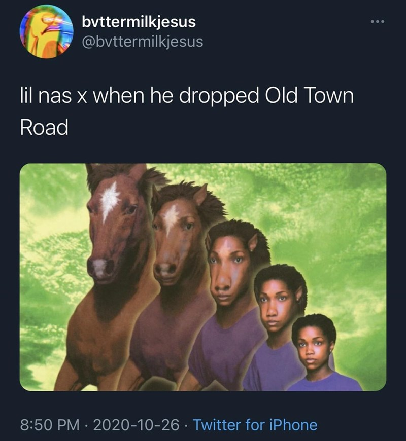 Text - bvttermilkjesus @bvttermilkjesus lil nas x when he dropped Old Town Road 8:50 PM · 2020-10-26 · Twitter for iPhone