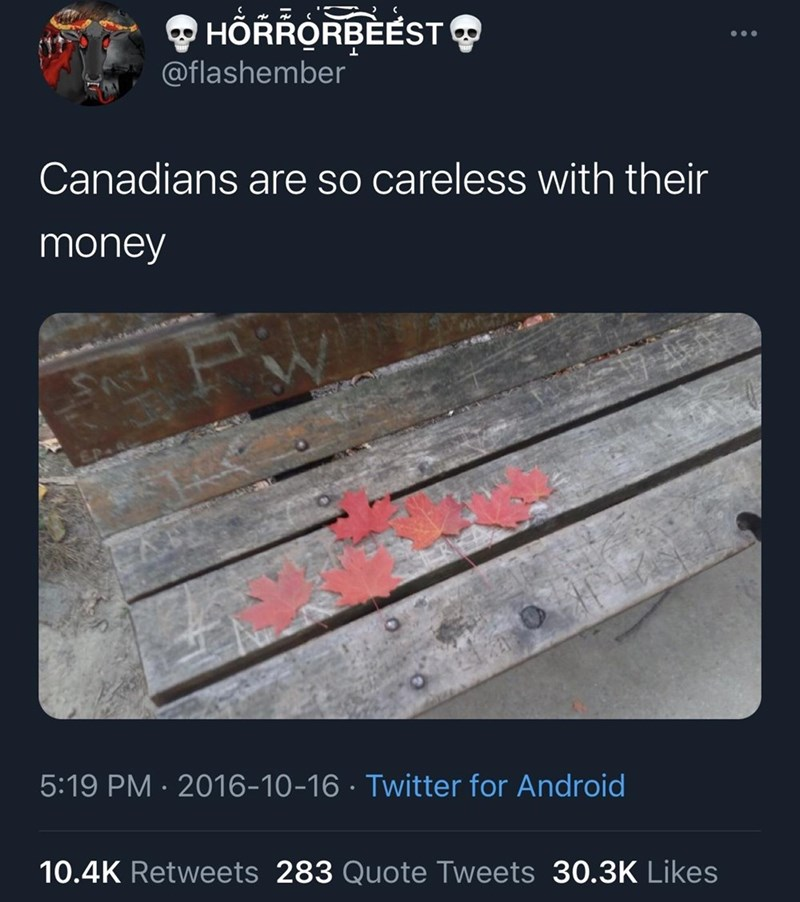 Font - O HÕRRORBÈÉST @flashember Canadians are so careless with their money 5:19 PM · 2016-10-16 · Twitter for Android 10.4K Retweets 283 Quote Tweets 30.3K Likes