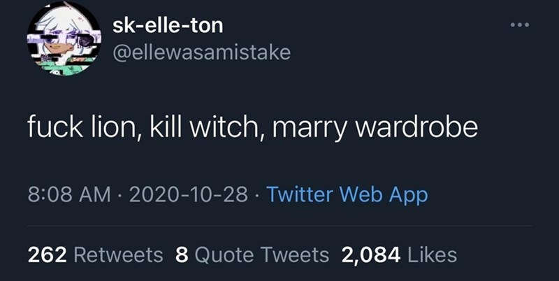 Text - sk-elle-ton @ellewasamistake fuck lion, kill witch, marry wardrobe 8:08 AM · 2020-10-28 · Twitter Web App 262 Retweets 8 Quote Tweets 2,084 Likes