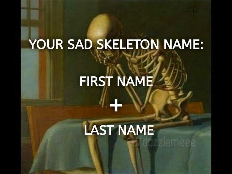 Skeleton - YOUR SAD SKELETON NAME: FIRST NAME + LAST NAME a dazzlemeee