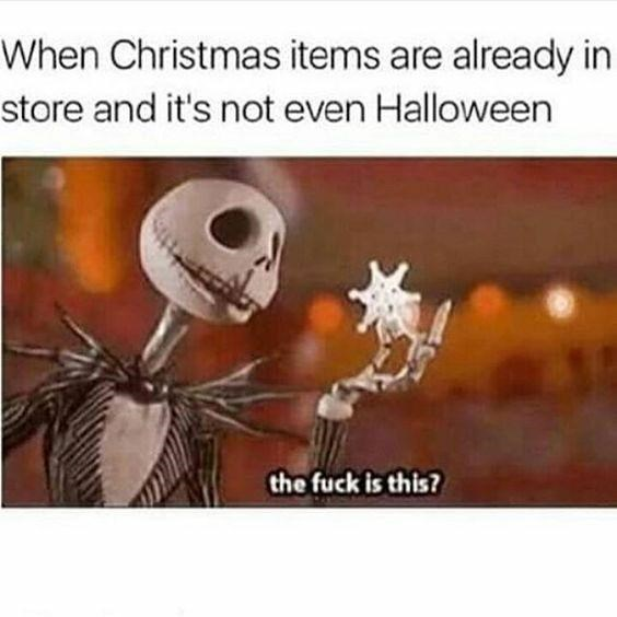Text - When Christmas items are already in store and it's not even Halloween the fuck is this?