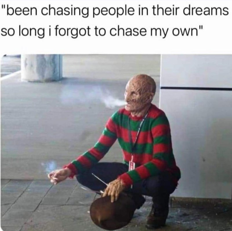 """Human - """"been chasing people in their dreams so long i forgot to chase my own"""""""
