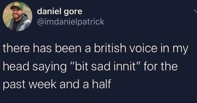 """Funny meme about british guy in head say bit sad innit 