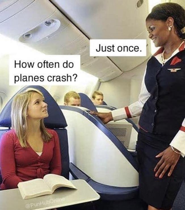 Job - Just once. How often do planes crash? @PunHubOnline