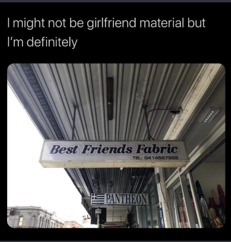 Text - I might not be girlfriend material but I'm definitely Best Friends Fabric TEL: 0414587922 EPANTHEON LL .....
