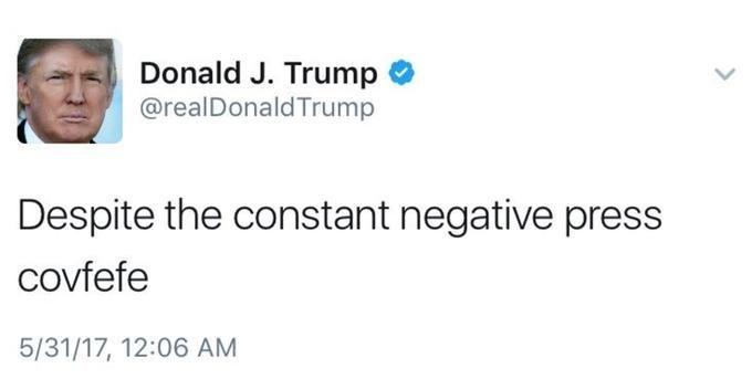 Text - Donald J. Trump @realDonald Trump Despite the constant negative press covfefe 5/31/17, 12:06 AM
