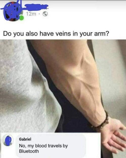 Product - 12m Do you also have veins in your arm? Gabriel No, my blood travels by Bluetooth