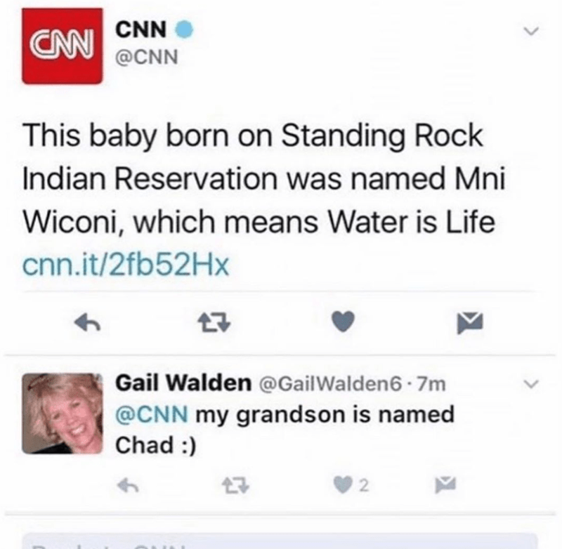 Text - CNN CN @CNN This baby born on Standing Rock Indian Reservation was named Mni Wiconi, which means Water is Life cnn.it/2fb52Hx Gail Walden @GailWalden6 · 7m @CNN my grandson is named Chad :) 2