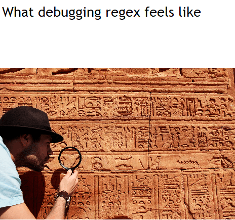 Text - What debugging regex feels like