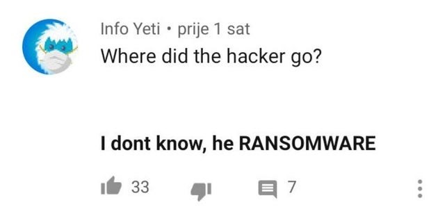 Text - Info Yeti • prije 1 sat Where did the hacker go? I dont know, he RANSOMWARE 33 目7 ...
