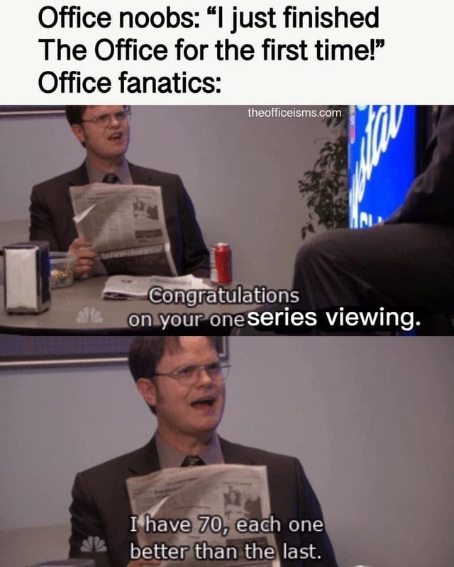 """Media - Office noobs: """"I just finished The Office for the first time!"""" Office fanatics: theofficeisms.com Congratulations on your one series viewing. I have 70, each one better than the last."""