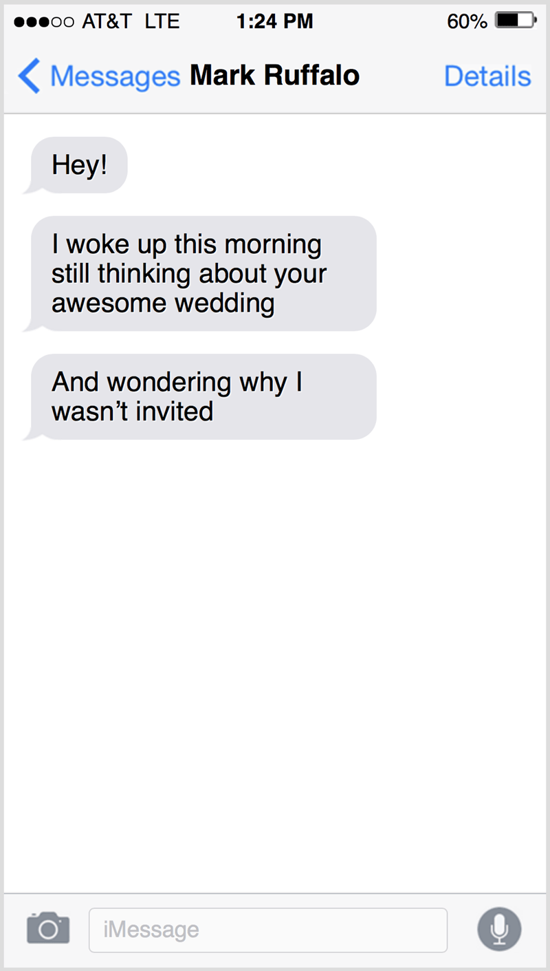 Text - о0 АT&T LTЕ 1:24 PM 60% ( Messages Mark Ruffalo Details Нey! I woke up this morning still thinking about your awesome wedding And wondering why I wasn't invited iMessage