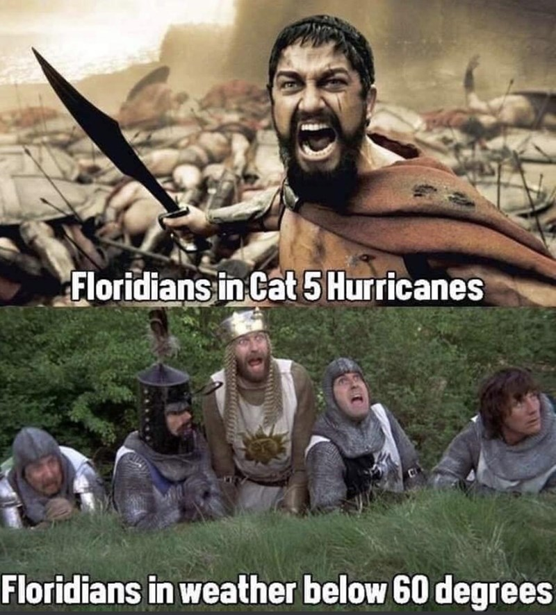 Text - People - Floridians in Cat 5 Hurricanes Floridians in weather below 60 degrees