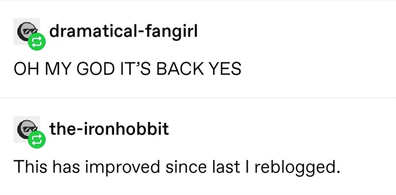 Text - dramatical-fangirl OH MY GOD IT'S BACK YES the-ironhobbit This has improved since last I reblogged.
