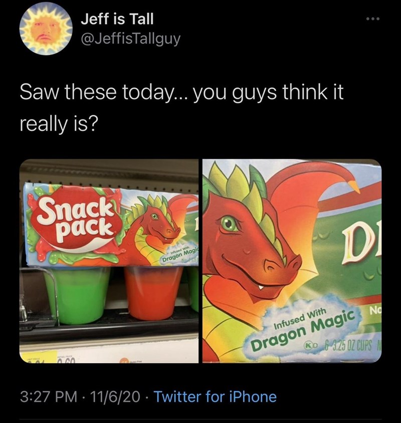 Font - Jeff is Tall @JeffisTallguy Saw these today... you guys think it really is? Snack pack Di Infused With Dragon Magic Dragon Magic NG Ro 325 0Z CUPS Infused With 3:27 PM · 11/6/20 · Twitter for iPhone