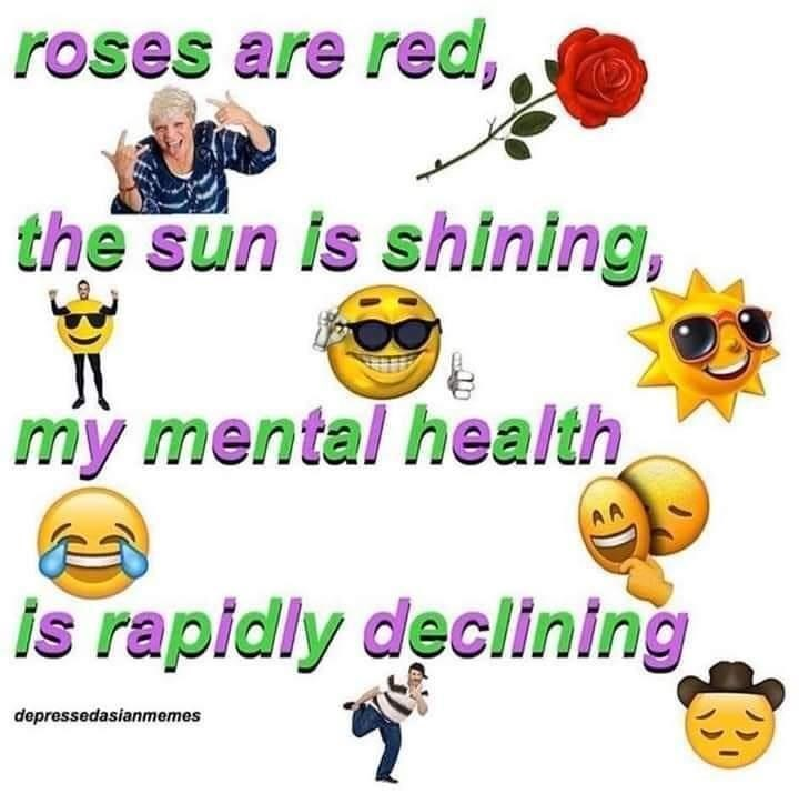 Emoticon - roses are red, the sun is shining, my mental health is rapidly declining depressedasianmemes