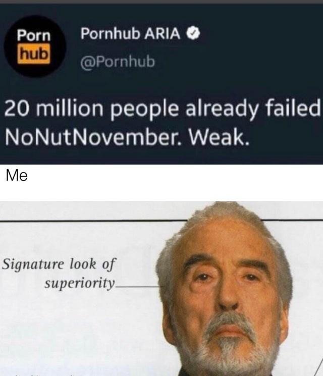 Face - Pornhub ARIA Porn hub @Pornhub 20 million people already failed NoNutNovember. Weak. Me Signature look of superiority