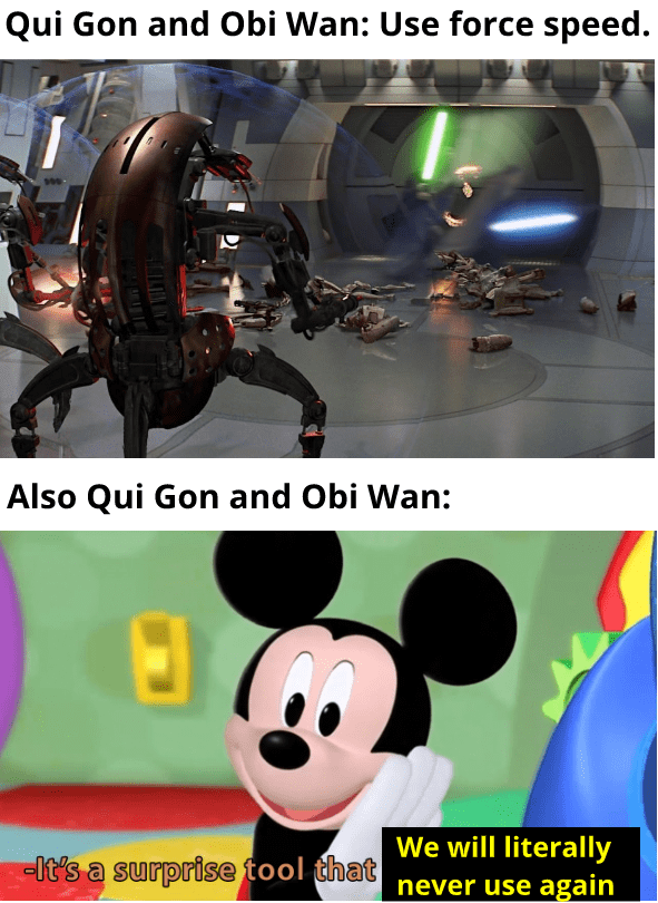 Games - Qui Gon and Obi Wan: Use force speed. Also Qui Gon and Obi Wan: We will literally -It's a surprise tool that never use again