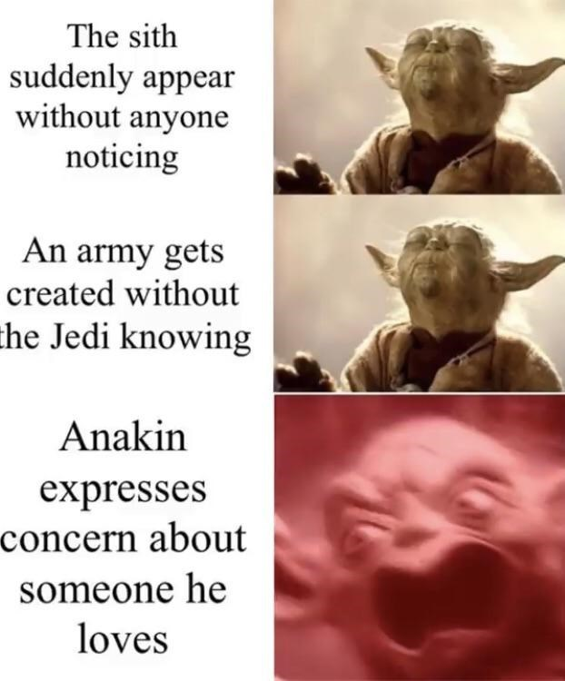 Facial expression - The sith suddenly appear without anyone noticing An army gets created without the Jedi knowing Anakin expresses concern about someone he loves