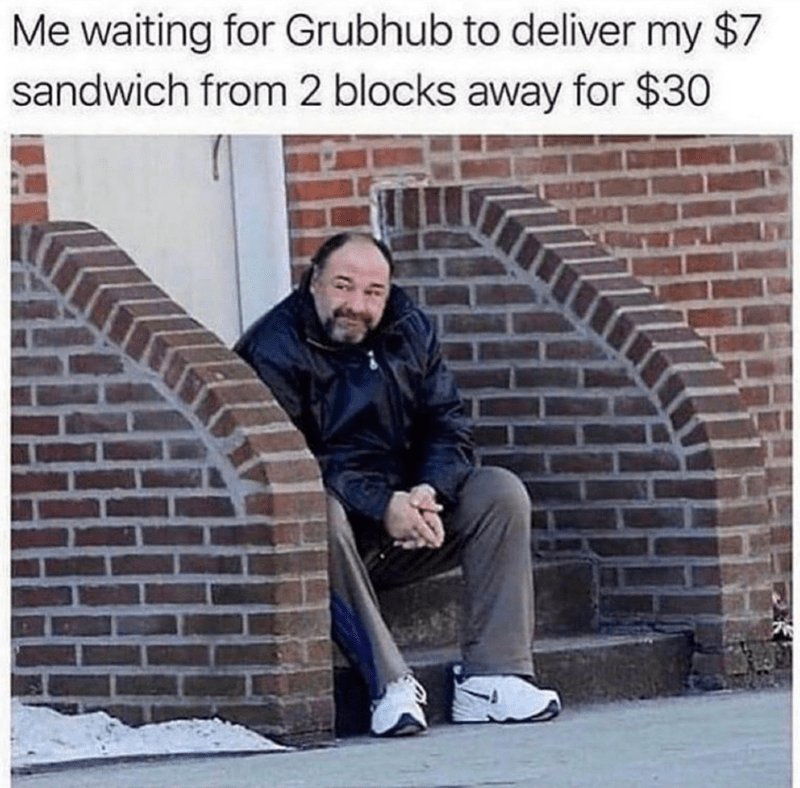 Funny meme about waiting for your grubhub delivery when it costs $30 but the sandwich is $7, james gandolfini sitting on a stoop / stairs