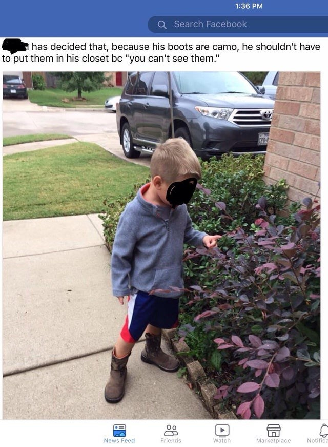 """Car - 1:36 PM Search Facebook I has decided that, because his boots are camo, he shouldn't have to put them in his closet bc """"you can't see them."""" News Feed Friends Watch Marketplace Notifica"""