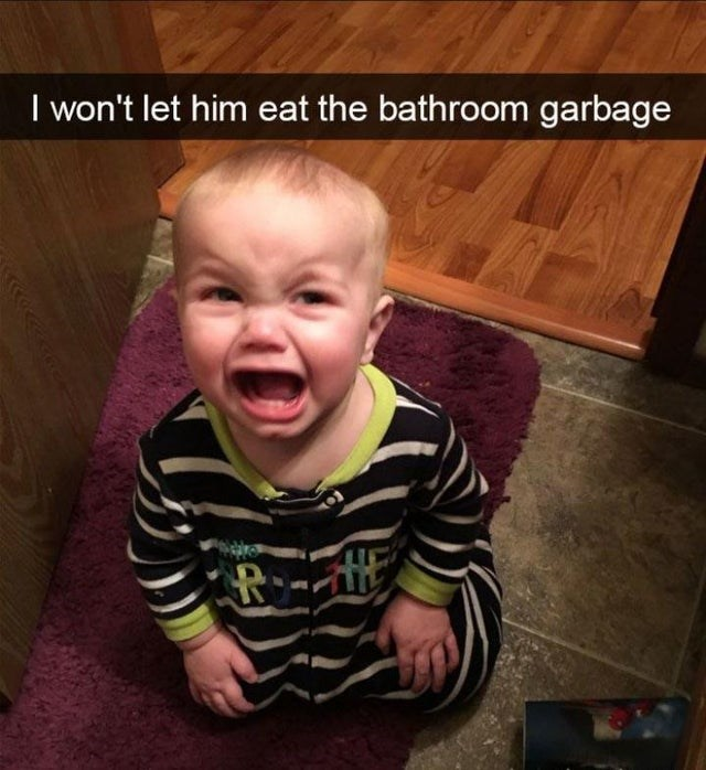 Child - I won't let him eat the bathroom garbage