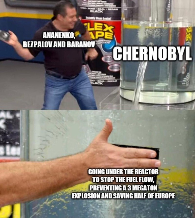 Hand - ATOH +BOND SEAL BLACK Istantly Steps Leaks! LEX ANANENKO, PE BEZPALOV AND BARANOV OOTAE CHERNOBYL LACK GOING UNDER THE REACTOR TO STOP THE FUEL FLOW, PREVENTING A 3 MEGATON EXPLOSION AND SAVING HALF OF EUROPE