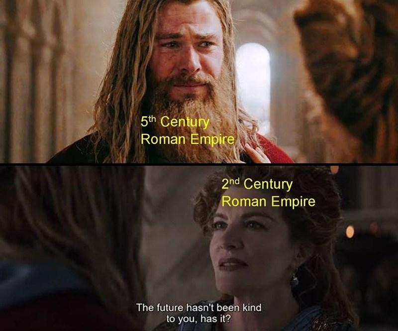 Beard - 5th Century Roman Empire 2nd Century Roman Empire The future hasn't been kind to you, has it?