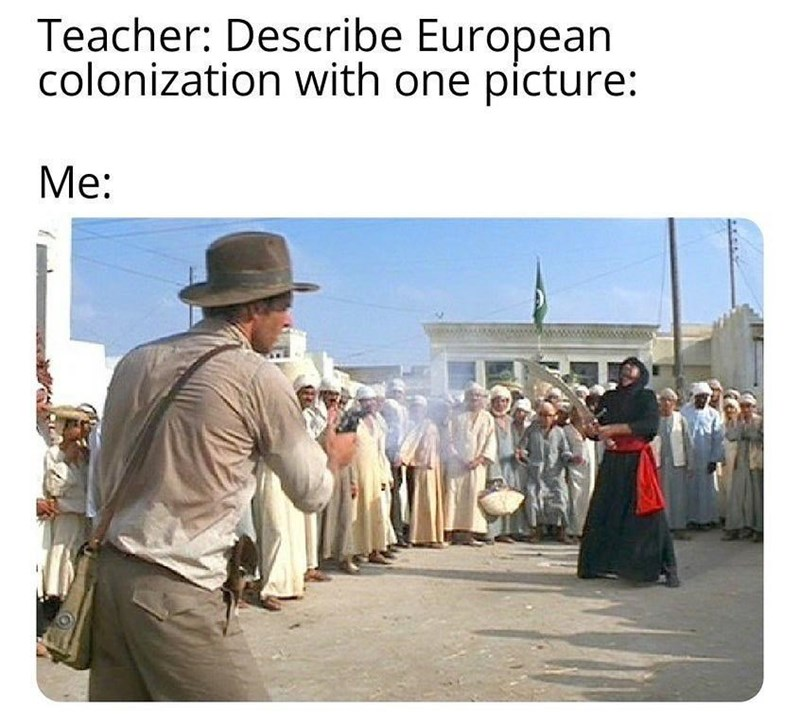 Text - Teacher: Describe European colonization with one picture: Me: