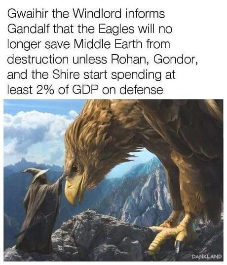 Adaptation - Gwaihir the Windlord informs Gandalf that the Eagles will no longer save Middle Earth from destruction unless Rohan, Gondor, and the Shire start spending at least 2% of GDP on defense DANKLAND