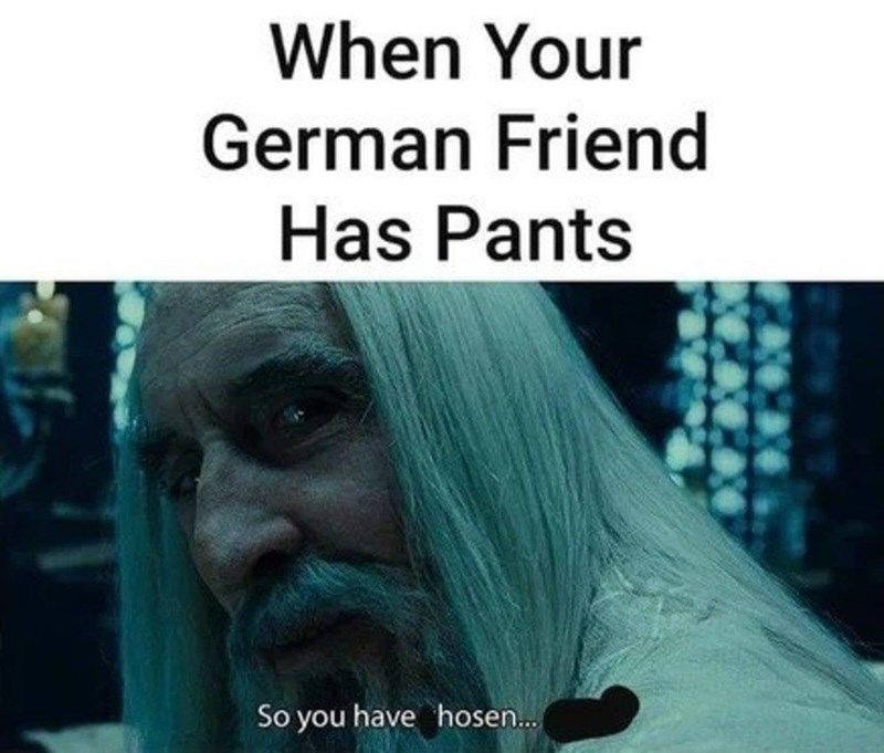 Text - When Your German Friend Has Pants So you have hosen..