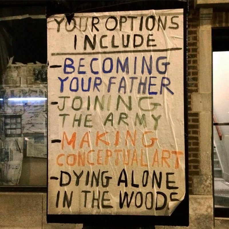 Font - YOUR OPTIONS INCLUDE -BECOMING YOUR FATHER -JOINING THE ARMY -MAKING CONCEPTUALART -DYING ALONE IN THE WOODS wNOTIVATED