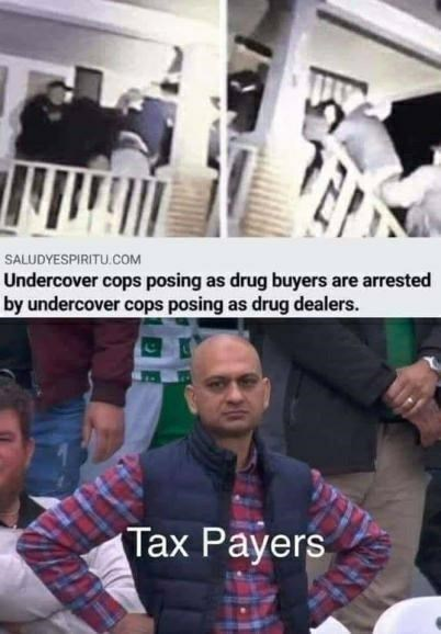 cops, funny memes, stupid memes, dank memes | Undercover cops as drug buyers are arrested by undercover cops as drug dealers Tax Payers Disappointed Cricket Fan