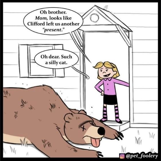 """Cartoon - Oh brother. Mom, looks like Clifford left us another """"present."""" Oh dear. Such a silly cat. @pet_foolery"""