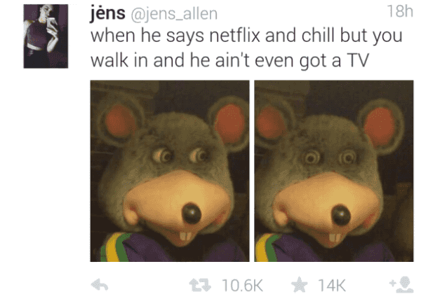 Snout - jėns @jens_allen when he says netflix and chill but you walk in and he ain't even got a TV 18h 11 10.6K * 14K