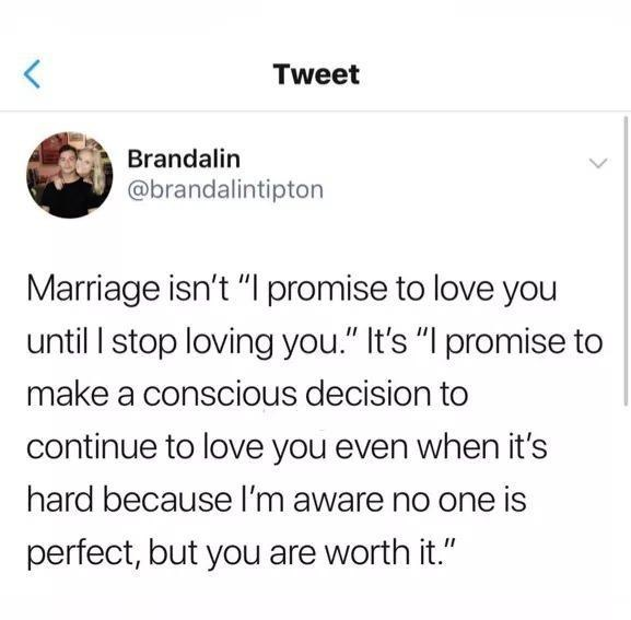 """Text - Tweet Brandalin @brandalintipton Marriage isn't """"I promise to love you until I stop loving you."""" It's """"I promise to make a conscious decision to continue to love you even when it's hard because l'm aware no one is perfect, but you are worth it."""""""