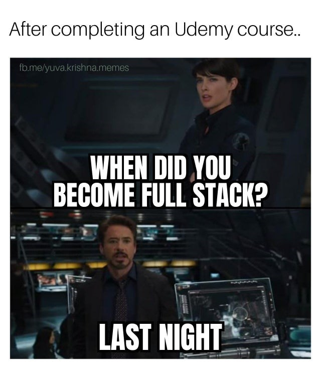 Text - After completing an Udemy course.. fb.me/yuva.krishna.memes WHEN DID YOU BECOME FULL STACK? LAST NIGHT