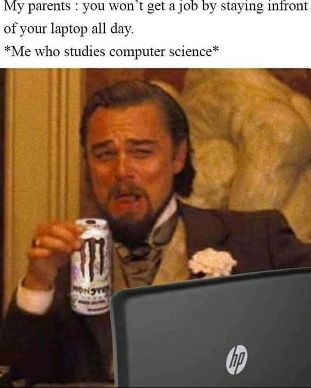 Alcohol - My parents : you won't get a job by staying infront of your laptop all day. *Me who studies computer science* の