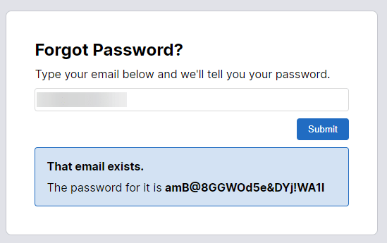 Text - Forgot Password? Type your email below and we'll tell you your password. Submit That email exists. The password for it is amB@8GGWOd5e&DYj!WA1I