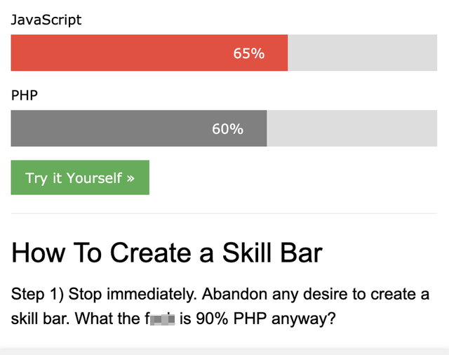 Text - JavaScript 65% PHP 60% Try it Yourself » How To Create a Skill Bar Step 1) Stop immediately. Abandon any desire to create a skill bar. What the fi is 90% PHP anyway?