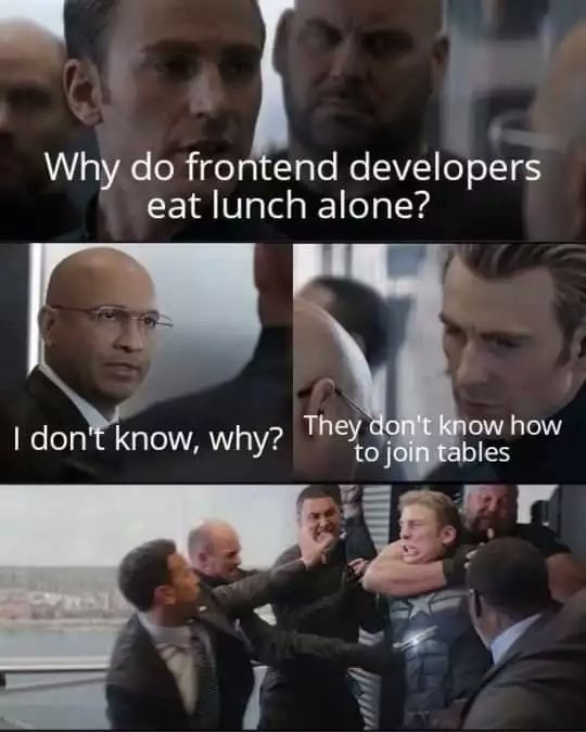 Facial expression - Why do frontend developers eat lunch alone? I don't know, why? They don't know how to join tables