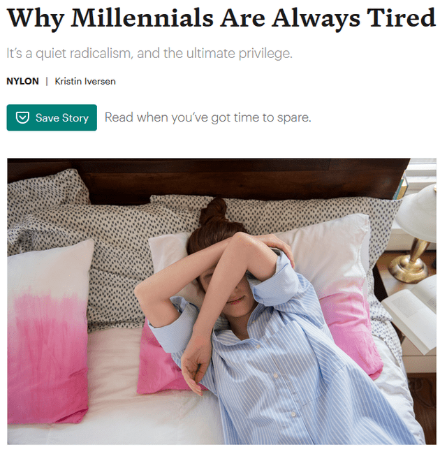 Product - Why Millennials Are Always Tired It's a quiet radicalism, and the ultimate privilege. NYLON | Kristin Iversen Save Story Read when you've got time to spare.