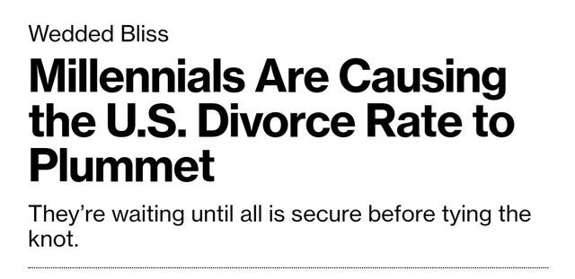 Text - Wedded Bliss Millennials Are Causing the U.S. Divorce Rate to Plummet They're waiting until all is secure before tying the knot.