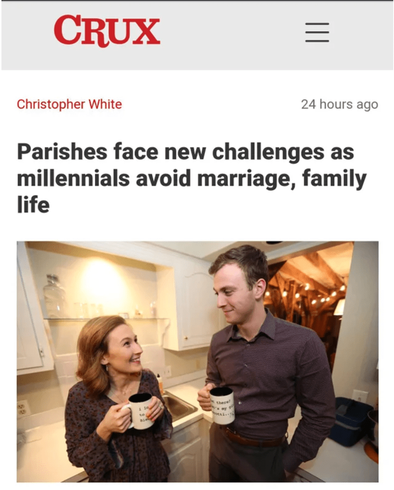 Text - CRUX Christopher White 24 hours ago Parishes face new challenges as millennials avoid marriage, family life there ||