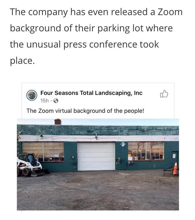 Text - The company has even released a Zoom background of their parking lot where the unusual press conference took place. Four Seasons Total Landscaping, Inc 15h · O The Zoom virtual background of the people!