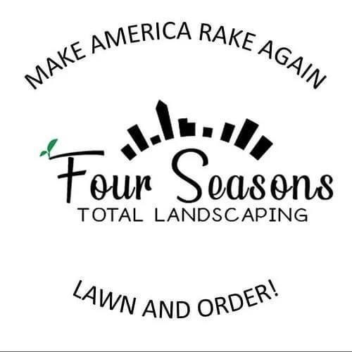 Text - MAKE AMERICA RAKE AGAIN Four Soasons TOTAL LANDSCAPING LAWN AND ORDER!